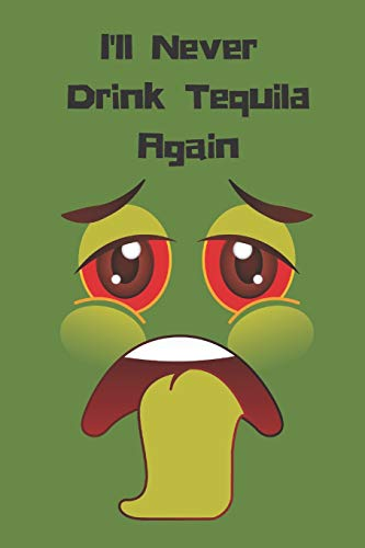I'll Never Drink Tequila Again: 120 Blank Page Wide Lined Notebook Journal for Hangover Promises (Tequila-agave, Eine Pflanze)