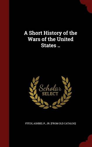 A Short History of the Wars of the United States ..