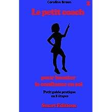 Le petit coach pour booster la confiance en soi: Petit guide en 5 etapes