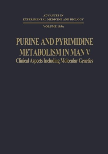 Purine and Pyrimidine Metabolism in Man V: Part A: Clinical Aspects Including Molecular Genetics (Advances in Experimental Medicine and Biology)