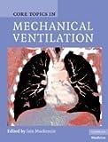 Core Topics in Mechanical Ventilation (Cambridge Medicine (Hardcover))