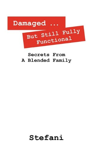 Damaged ... But Still Fully Functional: Secrets From a Blended Family