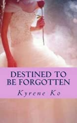 [(Destined to Be Forgotten)] [By (author) Kyrene Ko] published on (March, 2013)