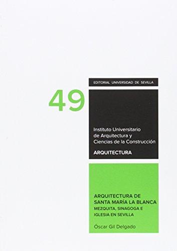 Arquitectura de Santa Maria la Blanca. Mezquita, sinagoga e Iglesia de Sevilla (Arquitectura, Textos Doctorado del IUACC)