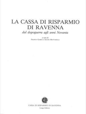 La Cassa di Risparmio di Ravenna dal dopoguerra agli anni novanta.