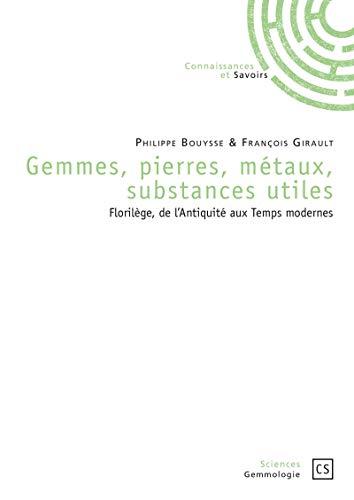 Gemmes, pierres, métaux, substances utiles: Florilège, de l'Antiquité aux Temps modernes (Sciences - Gemmologie)