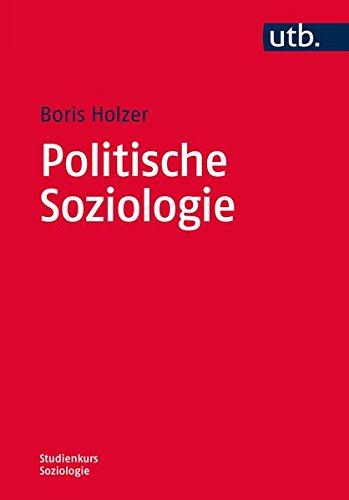 Politische Soziologie (Studienkurs Soziologie, Band 3945)
