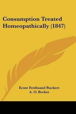 consumption-treated-homeopathically-1847-by-ernst-ferdinand-ruckert-published-february-2009