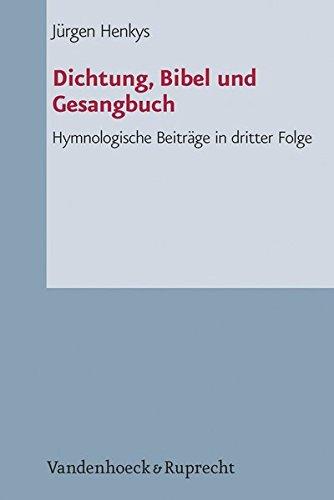 Dichtung, Bibel und Gesangbuch: Hymnologische Beiträge in dritter Folge (Arbeiten zur Pastoraltheologie, Liturgik Und Hymnologie, Bd. 79)
