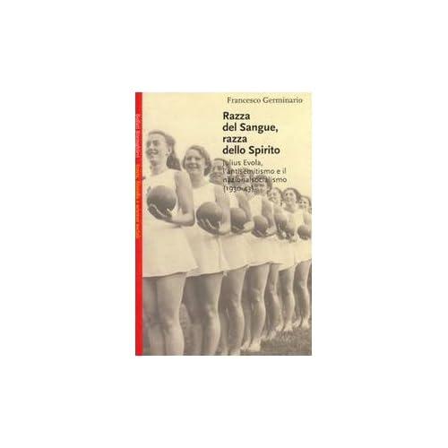 Razza Del Sangue, Razza Dello Spirito. Julius Evola, L'antisemitismo E Il Nazionalsocialismo (1930-43)