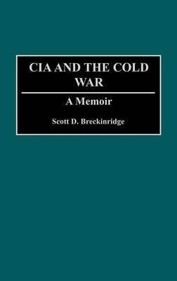 [The CIA and the Cold War: A Memoir] (By: Scott D. Breckinridge) [published: September, 1993]