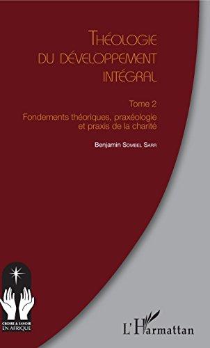 Théologie du développement intégral Tome 2: Fondements théoriques, praxéologie et praxis de la charité par Benjamin Sombel Sarr