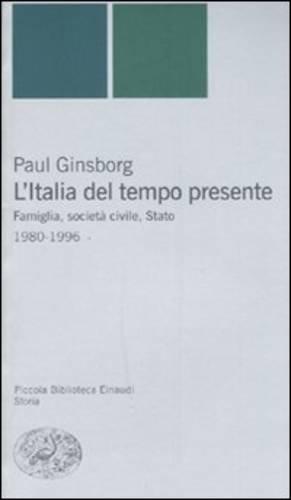 L'Italia del tempo presente. Famiglia, societ civile, Stato 1980-1996