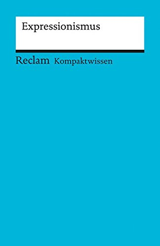 Expressionismus: (Kompaktwissen) (Reclams Universal-Bibliothek, Band 15229)