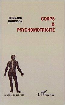 Corps et psychomotricité de ROBINSON BERNARD ( 30 avril 2014 )