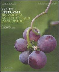 Frutti ritrovati. 100 varietà antiche e rare da scoprire. Ediz. illustrata di Isabella Dalla Ragione