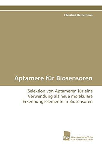 Aptamere für Biosensoren: Selektion von Aptameren für eine Verwendung als neue molekulare Erkennungselemente in Biosensoren