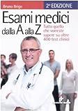 eBook Gratis da Scaricare Esami medici dalla A alla Z Tutto quello che vorresti sapere su oltre 400 test clinici (PDF,EPUB,MOBI) Online Italiano