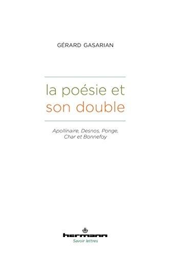 La poésie et son double: Apollinaire, Desnos, Ponge, Char et Bonnefoy