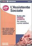 L'assistente sociale. Guida alle prove scritte. Per concorsi e prove selettive