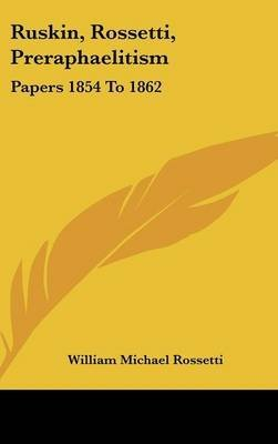 [(Ruskin, Rossetti, Preraphaelitism : Papers 1854 to 1862)] [Edited by William Michael Rossetti] published on (July, 2007)