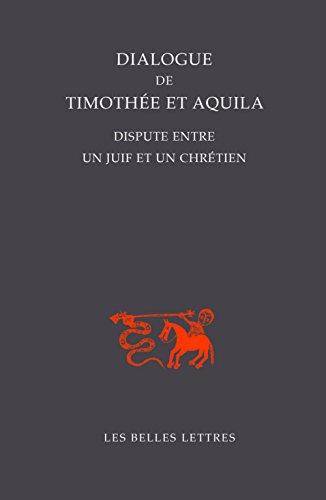 Dialogue de Timothee Et Aquila: Dispute Entre Un Juif Et Un Chretien (Bibliotheque de L'Orient Chretien) par From Les Belles Lettres