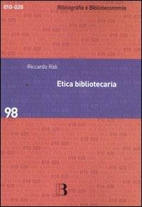 Etica bibliotecaria. Deontologia professionale e dilemmi morali (Bibliografia e biblioteconomia)