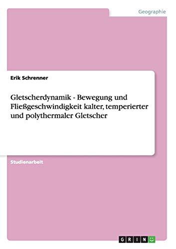 Gletscherdynamik - Bewegung und Fließgeschwindigkeit kalter, temperierter und polythermaler Gletscher