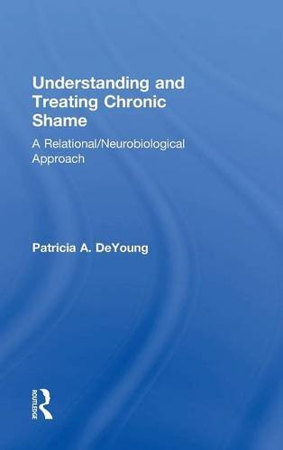 Understanding and Treating Chronic Shame: A Relational/Neurobiological Approach por Patricia A. DeYoung