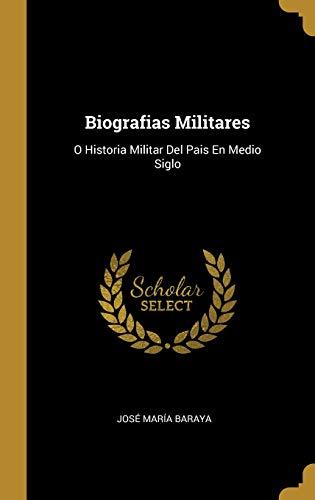 Biografias Militares: O Historia Militar Del Pais En Medio Siglo
