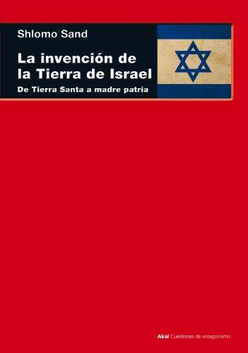 La invención de la tierra de Israel. De Tierra Santa a madre patria (Cuestiones de Antagonismo)