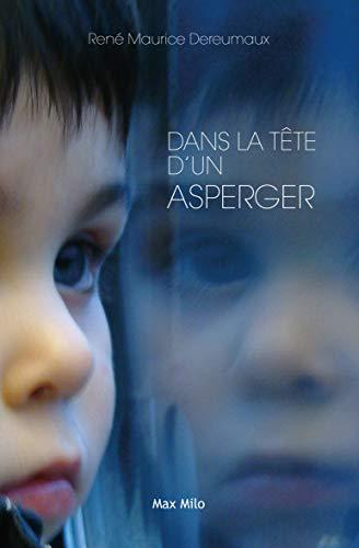 Dans la tête d'un Asperger: Essais - documents (Témoignage) par René Maurice Dereumaux