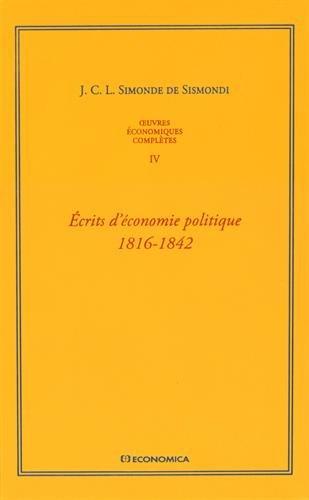 Oeuvres économiques complètes : Tome 4, Ecrits d'économie politique (1816-1842)