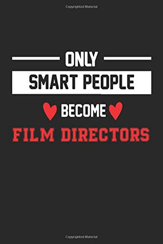 Only Smart People Become Film Director Notebook - Funny Film Director Journal Gift: Future Film Director Student Lined Notebook / Journal Gift, 120 Pages, 6x9, Soft Cover, Matte Finish