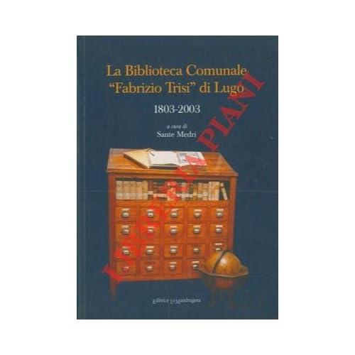 La Biblioteca Comunale Fabrizio Trisi Di Lugo 1803-2003