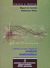Problemas, conceptos y metodos del analisis matematico III / Problems, concepts and methods of mathematical analysis III: Sucesiones Y Series De Funciones, Numeros Complejos, Derive, Aplicaciones par MIGUEL ; RUBIO, BALDOMERO GUZMAN