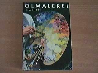Ölmalerei : Einf. in Techniken u. Bildaufbau; mit e. Anh. über moderne Lacktechniken; mit 21 teils farb. Taf.