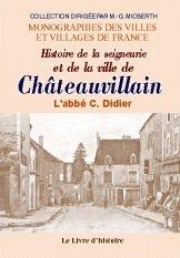 Chateauvillain. Histoire de la Seigneurie, de la Ville et du Canton de C.