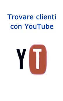 Trovare Clienti con Youtube (Web marketing per imprenditori e professionisti Vol. 8) di [Brancozzi, Simone]