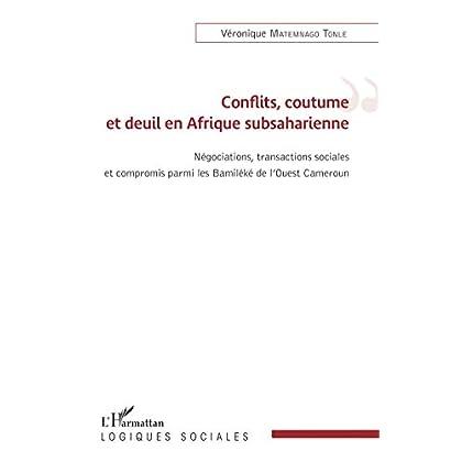 Conflits, coutume et deuil en Afrique subsaharienne: Négations, transactions sociales et compromis parmi les Bamiléké de l'Ouest Cameroun (Logiques sociales)