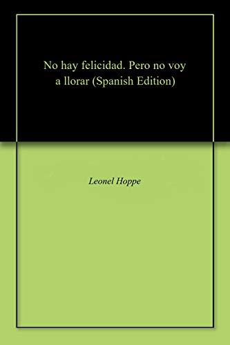 No hay felicidad. Pero no voy a llorar por Leonel Hoppe