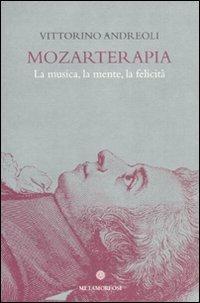 Mozarterapia. La musica, la mente, la felicità
