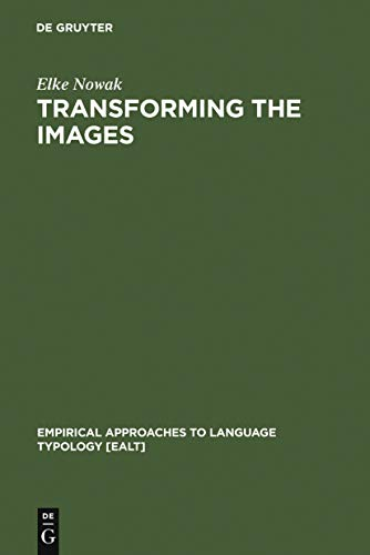 Transforming the Images: Ergativity and Transitivity in Inuktitut (Eskimo) (Empirical Approaches to Language Typology [EALT] Book 15) (English Edition)