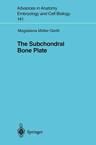 The Subchondral Bone Plate (Advances in Anatomy, Embryology and Cell Biology) Bone White Plate