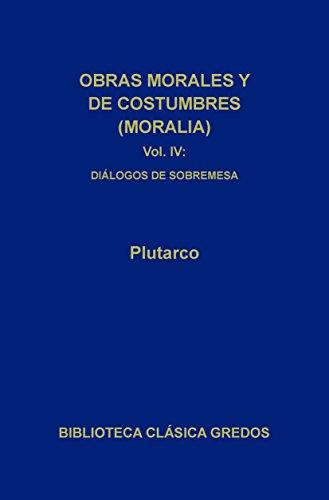 Obras morales y de costumbres (Moralia) IV (Biblioteca Clásica Gredos)