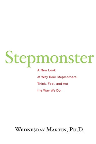 Stepmonster: A New Look at Why Real Stepmothers Think, Feel, and Act the Way We Do por Wednesday Martin Ph.D.