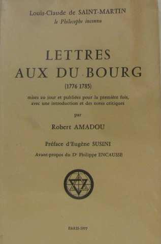 Lettres aux du Bourg (1776-1785) mises au jour et publies pour la premire fois, avec une introduction et des notes critiques par Robert Amadou, Prface d'Eugne Susini, avant-propos du Dr Philippe Encausse
