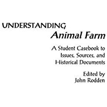 Understanding Animal Farm: A Student Casebook to Issues, Sources, and Historical Documents (Literature in Context)