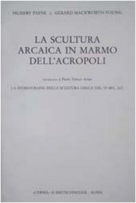 La scultura arcaica in marmo dell'acropoli. La storiografia della scultura greca del VI sec. A. C. por Humfry Payne
