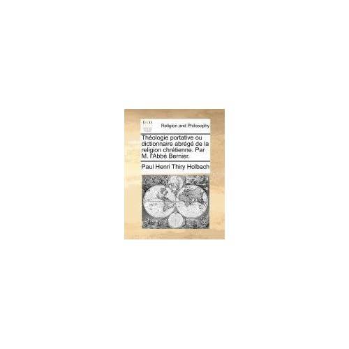 Th??ologie portative ou dictionnaire abr??g?? de la religion chr??tienne. Par M. l'Abb?? Bernier. by Paul Henri Thiry Holbach (2010-07-23)